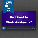Do I need to work weekends to be successful in Real Estate?