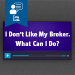 I don't like my real estate broker. What Can I Do?
