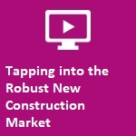 Tapping into the Robust New Construction Market