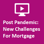 Post Pandemic New Challenges for Mortgage